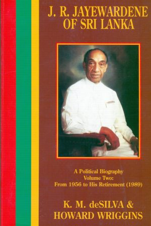J. R. Jayewardene of Sri Lanka Vol. II: 1956 to his retirement (1989)